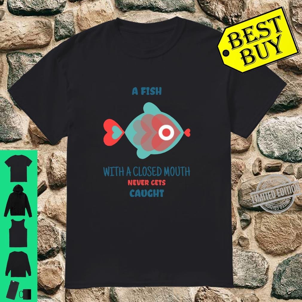 A Fish with a closed mouth never gets caught Sea Life Langarmshirt Shirt