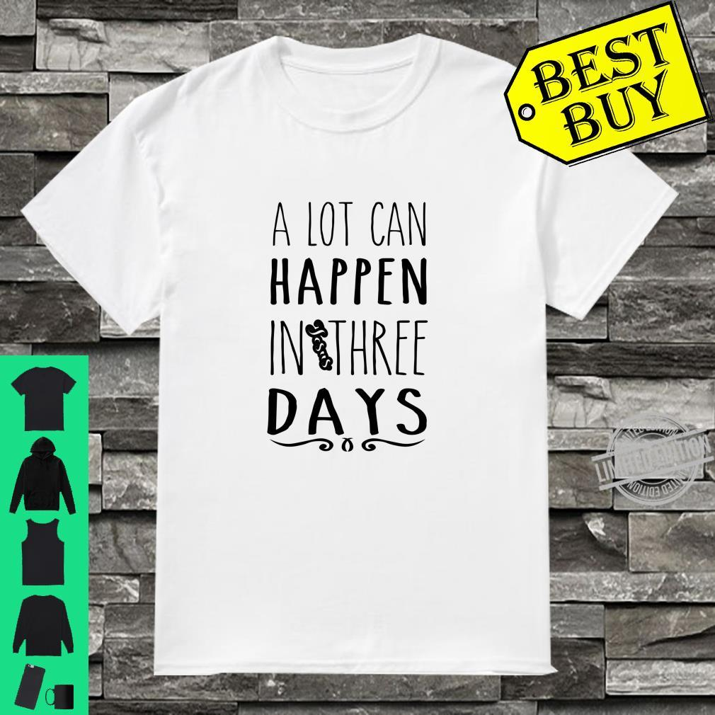 A Lot Can Happen In Three 3 Days Easter Resurrection Shirt