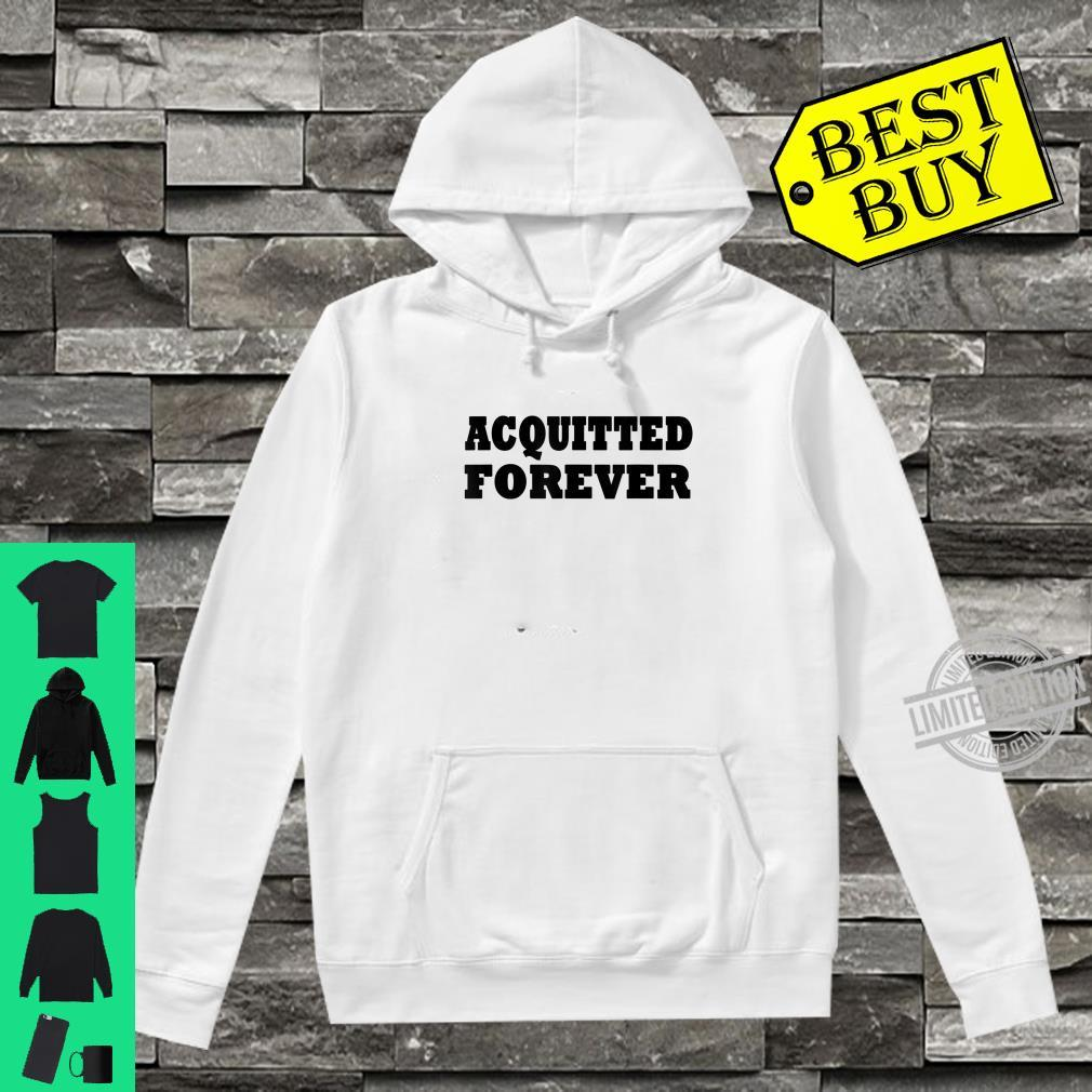Acquitted Forever Shirt hoodie