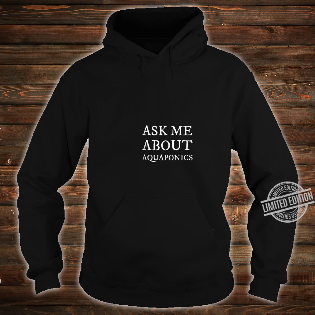 Ask Me About Aquaponics Shirt hoodie