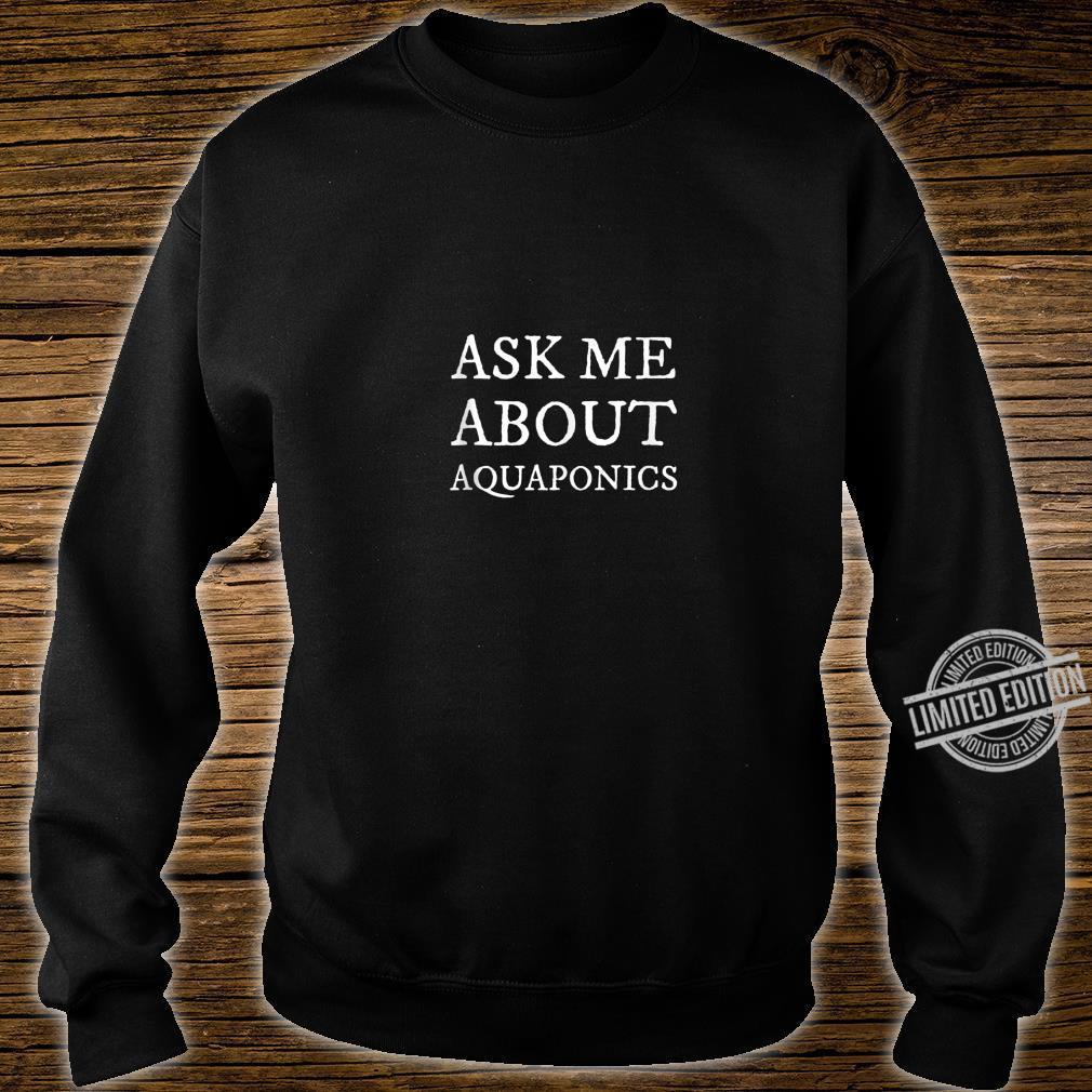 Ask Me About Aquaponics Shirt sweater