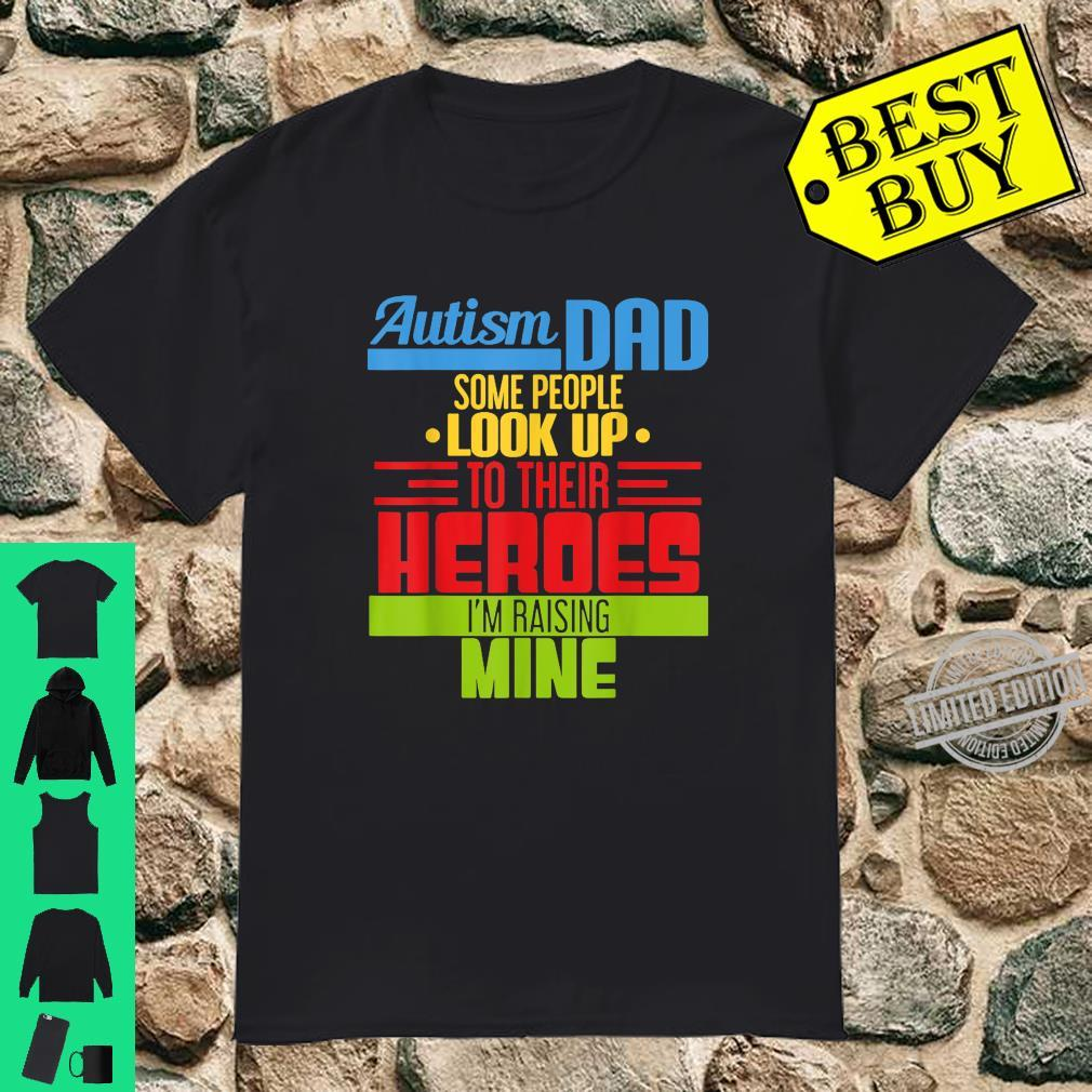 Autism Dad Some People Look Up To Their Heroes Shirt