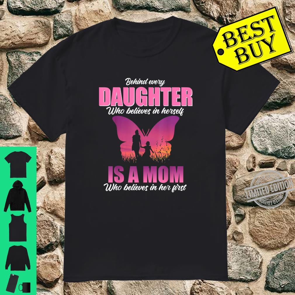Behind Every Daughter Who Believes In Herself Is A Mom Shirt