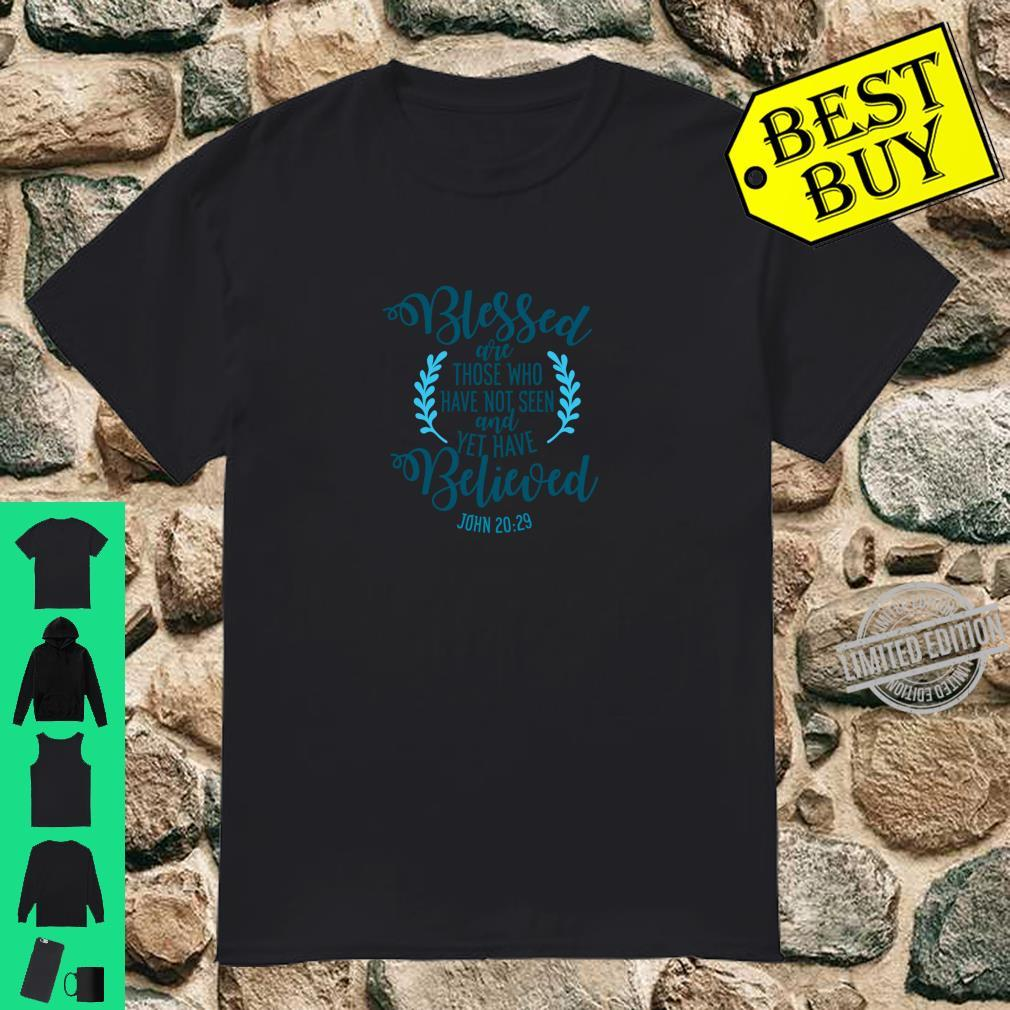Blessed Are Those Who Have Not Seen And Yet Believed Design Shirt
