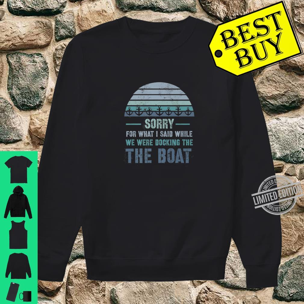 Boating Sorry For What I Said Docking Shirt sweater