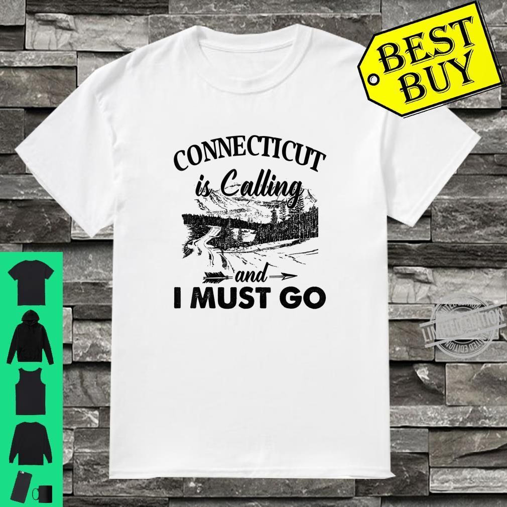 Connecticut Is Calling And I Must Go Love Connecticut State Shirt