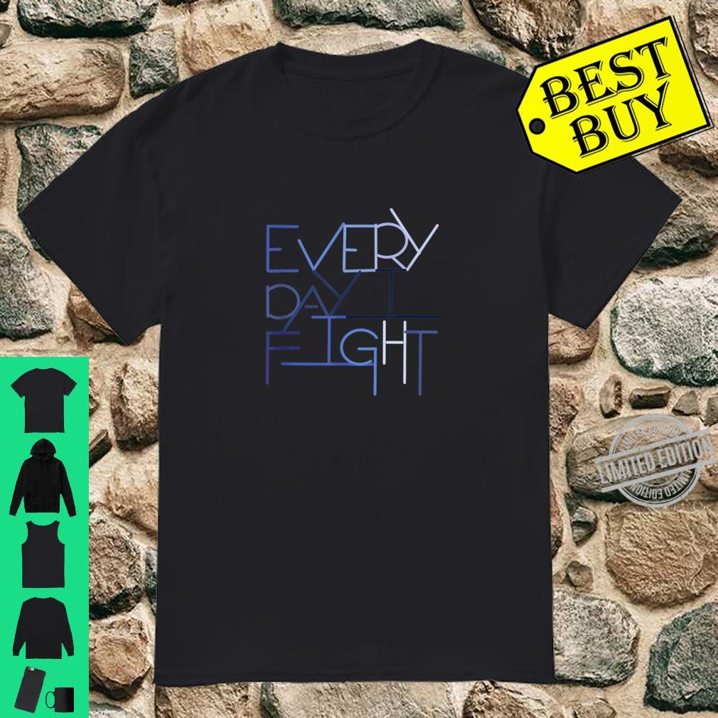 Every Day I Fight Shirt