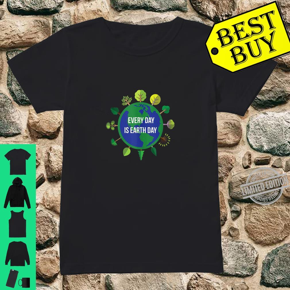 Every Day is Earth Day Shirt ladies tee