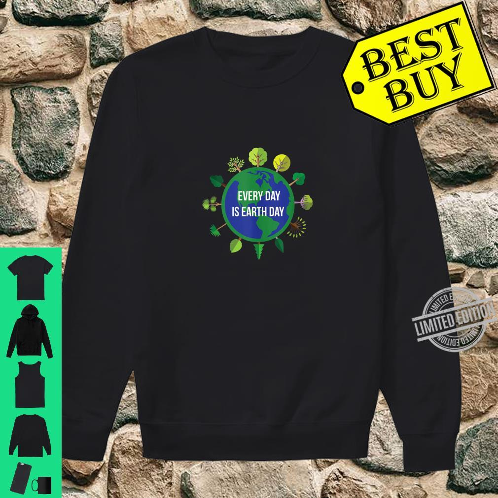 Every Day is Earth Day Shirt sweater