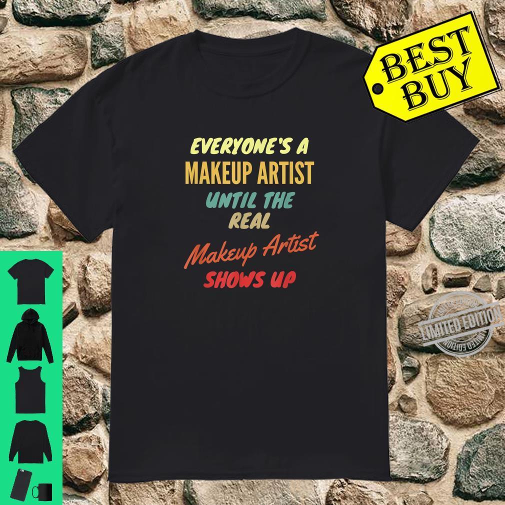 Everyone's a Makeup Artist Until The Real Makeup Artist Show Shirt