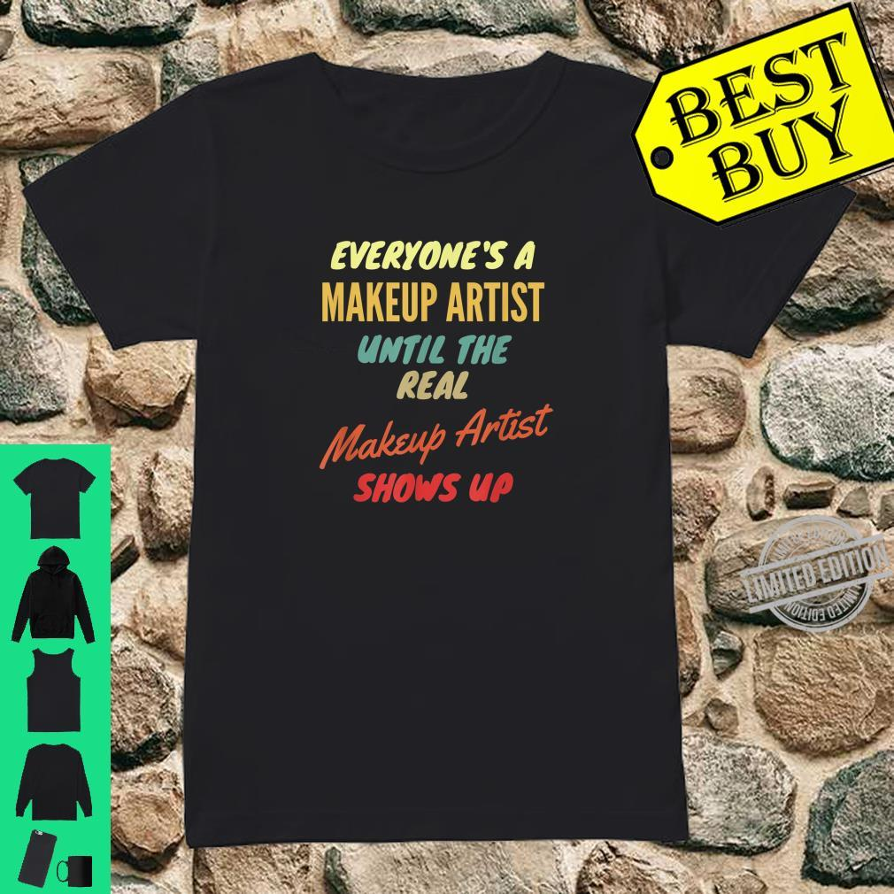 Everyone's a Makeup Artist Until The Real Makeup Artist Show Shirt ladies tee