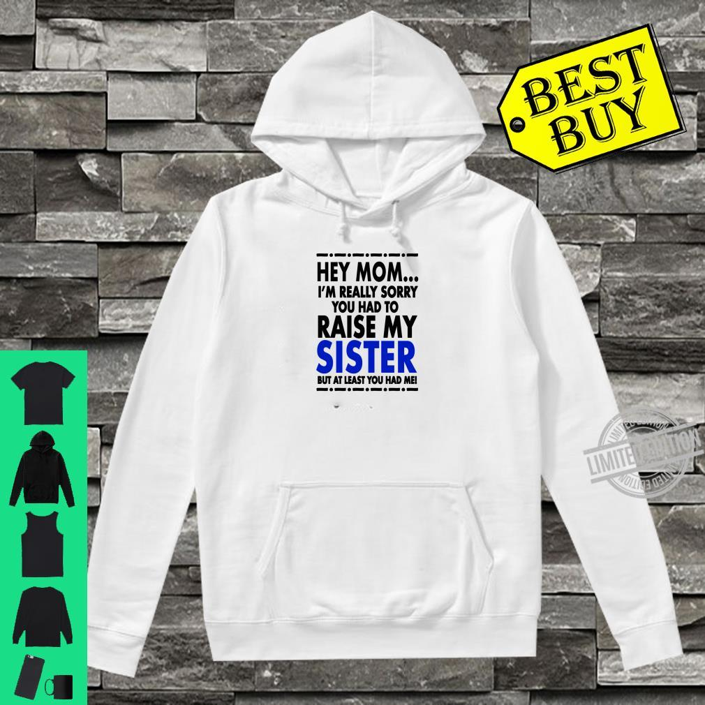 Hey Mom Sorry About My Sister Shirt hoodie