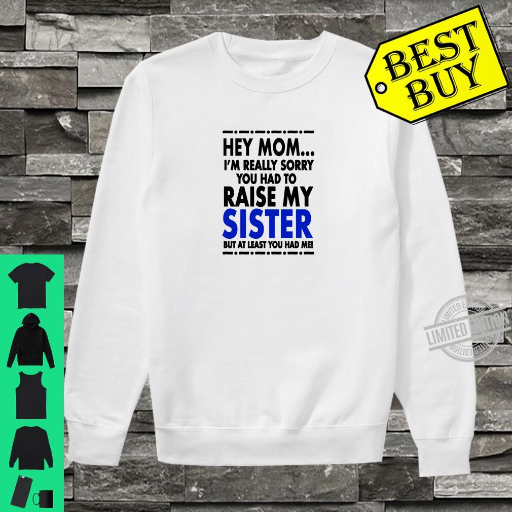 Hey Mom Sorry About My Sister Shirt sweater