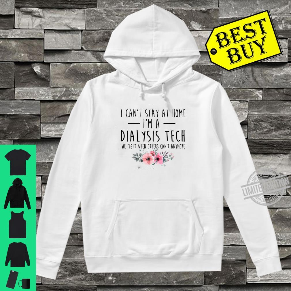 I Can't Stay At Home I'm A Dialysis Tech girl nurse Shirt hoodie