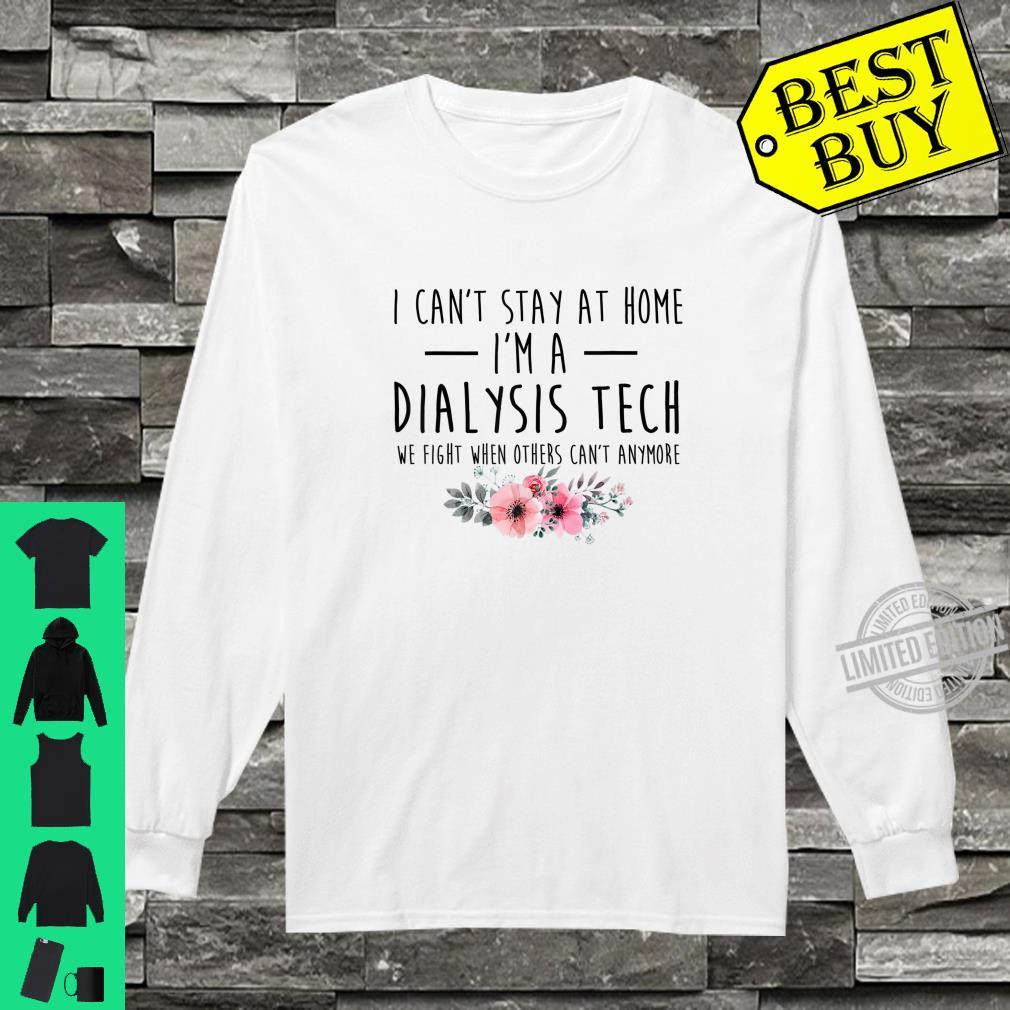 I Can't Stay At Home I'm A Dialysis Tech girl nurse Shirt long sleeved