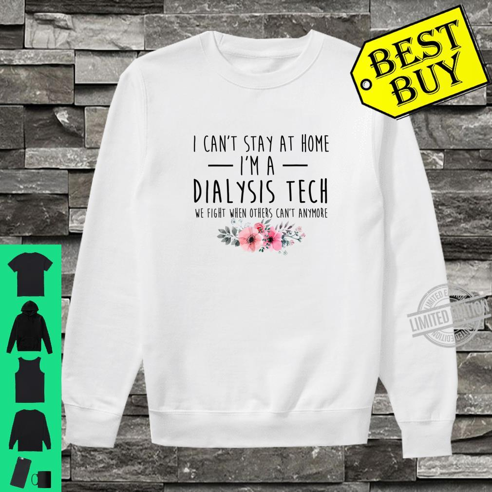 I Can't Stay At Home I'm A Dialysis Tech girl nurse Shirt sweater