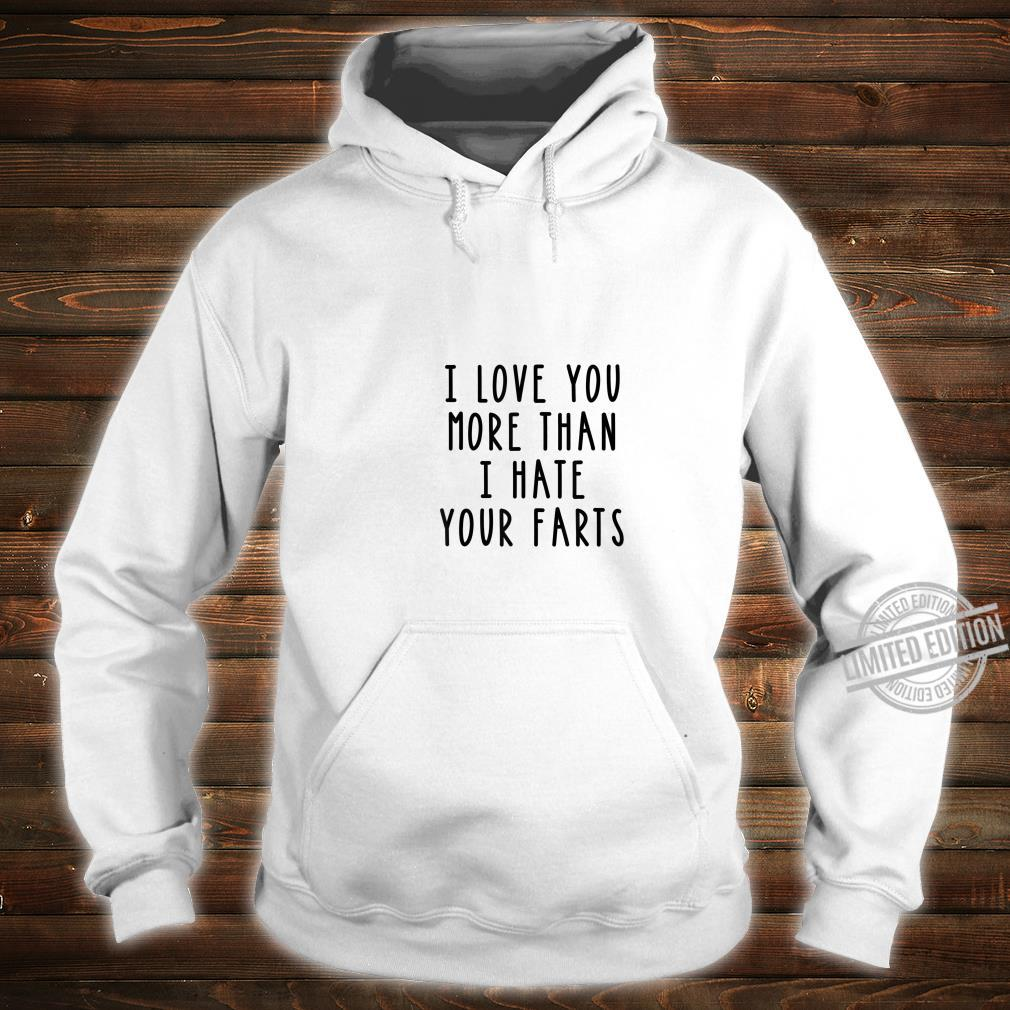 I Love You More Than I Hate Your Farts Shirt hoodie