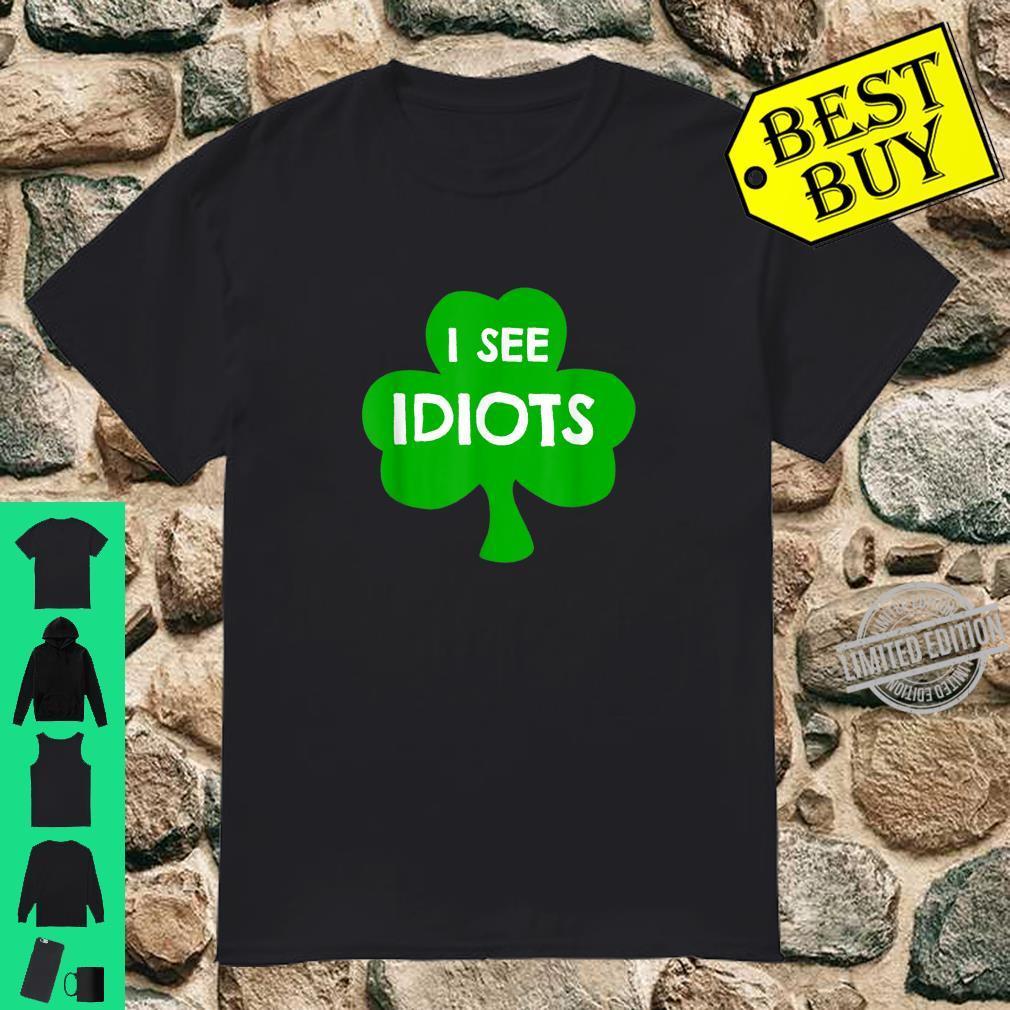 I See Idiots Shamrock Saint Patrick's Day ST Patty Shirt