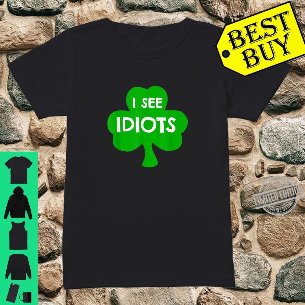 I See Idiots Shamrock Saint Patrick's Day ST Patty Shirt ladies tee
