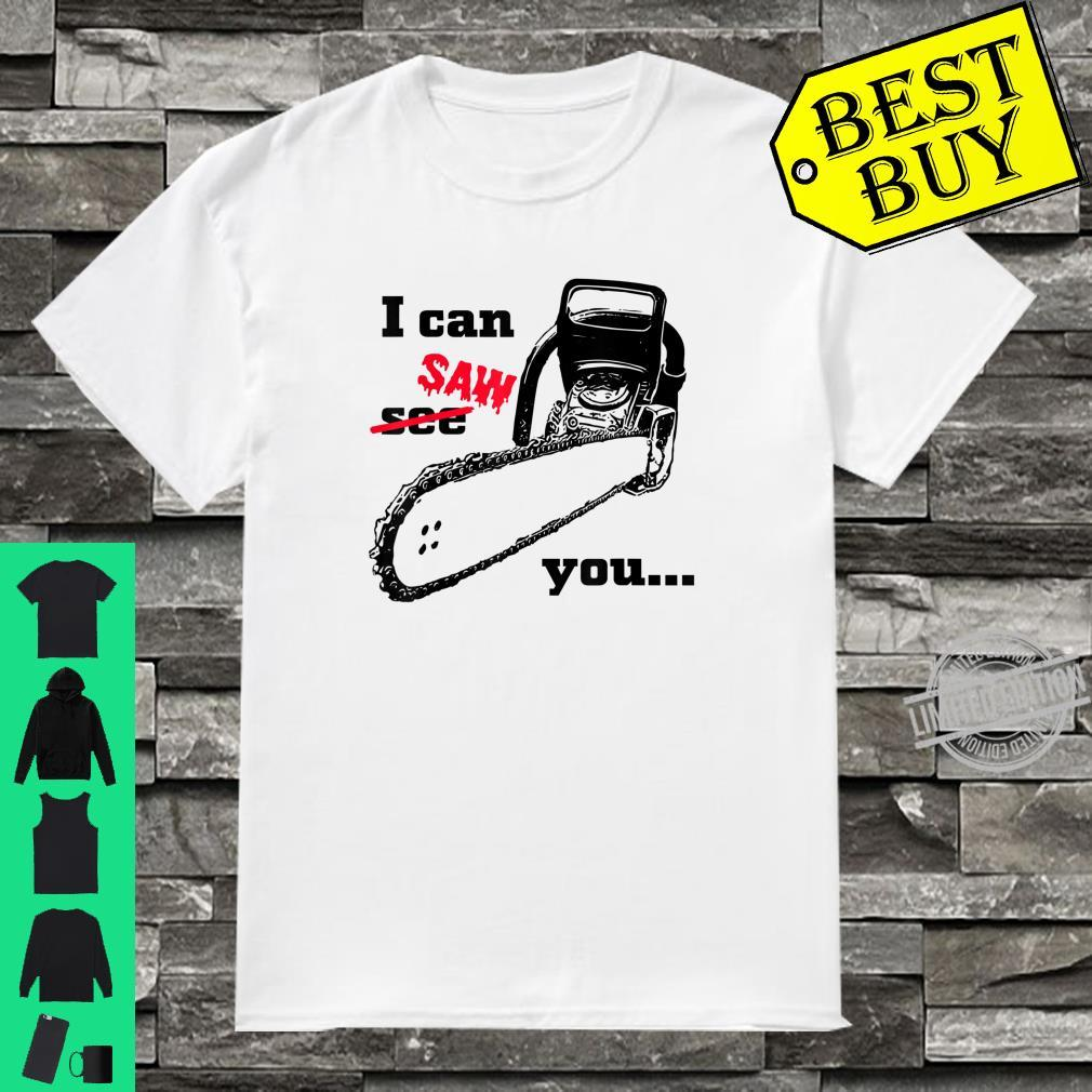 I can see saw you chainsaw slogan black humour Shirt