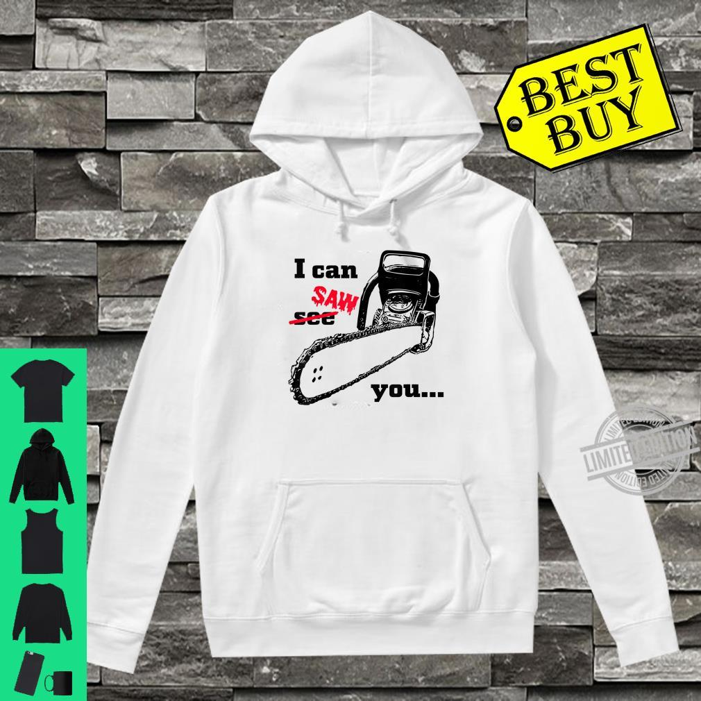 I can see saw you chainsaw slogan black humour Shirt hoodie