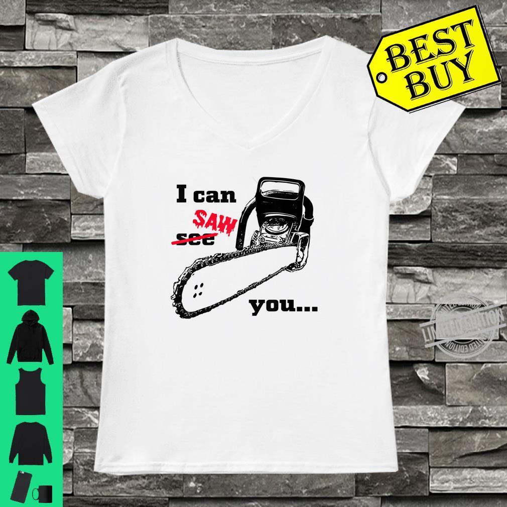 I can see saw you chainsaw slogan black humour Shirt ladies tee