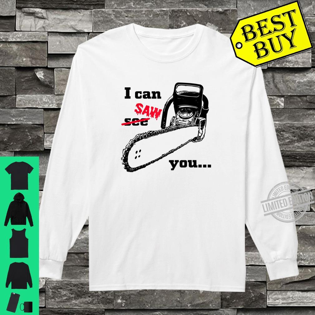 I can see saw you chainsaw slogan black humour Shirt long sleeved