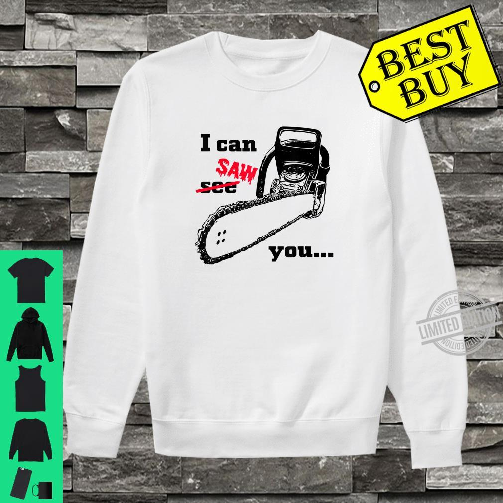 I can see saw you chainsaw slogan black humour Shirt sweater
