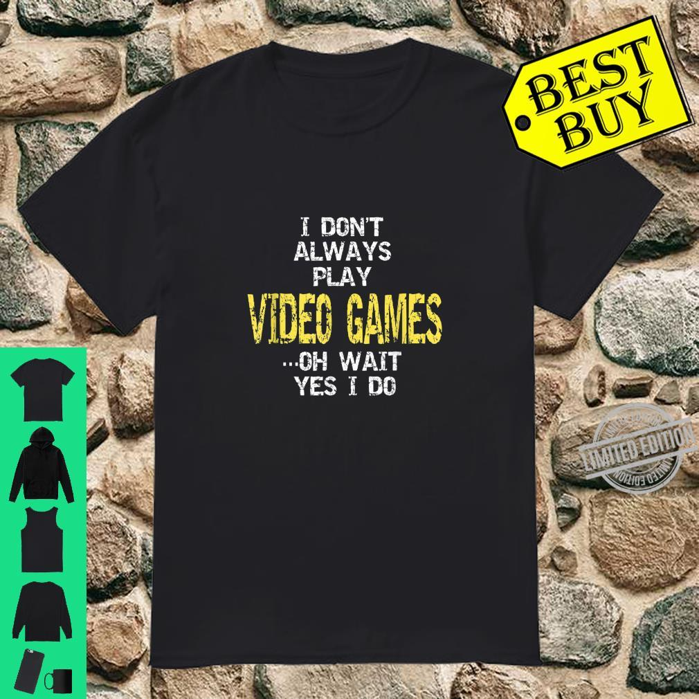 I don't always play video games Shirt