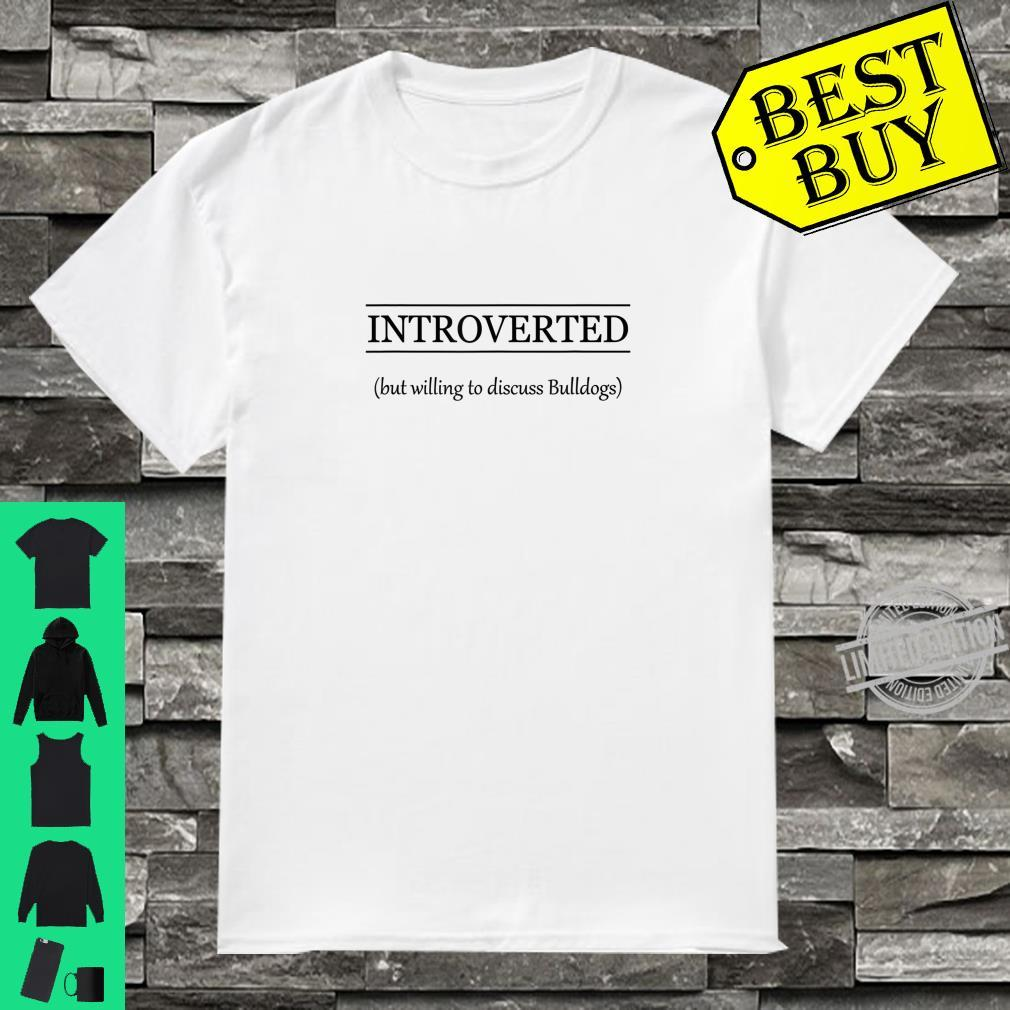 INTROVERTED But Willing To Discuss BULLDOGS Shirt