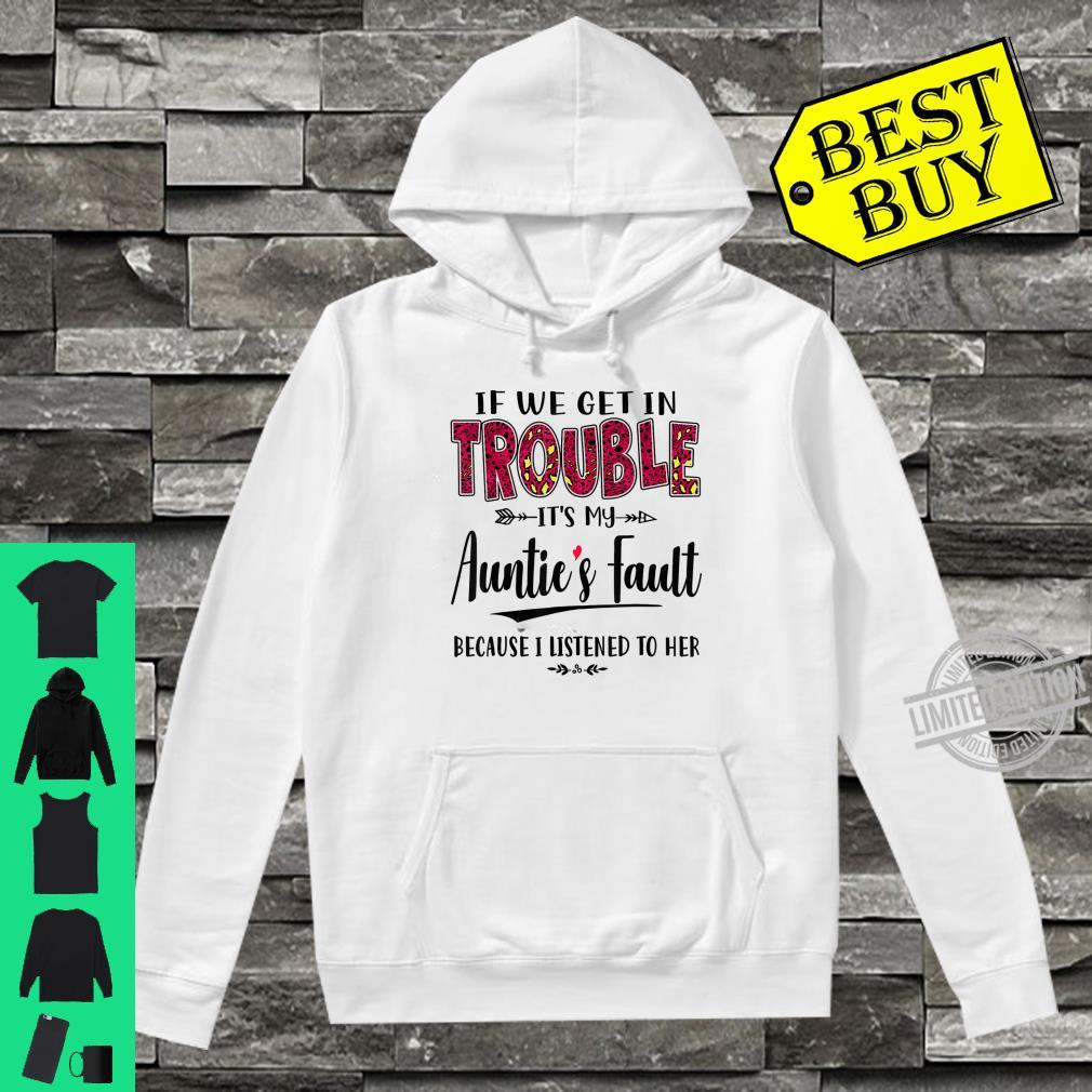 If We Get In Trouble It's My Auntie's Fault Shirt hoodie