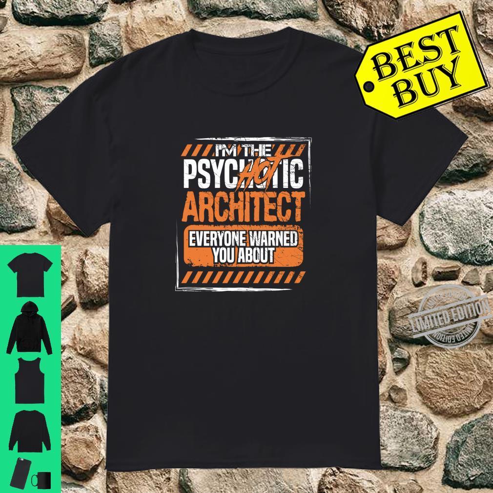 Im the Psychotic Hot Architect Everyone Warned About Shirt Shirt