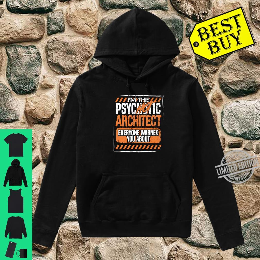 Im the Psychotic Hot Architect Everyone Warned About Shirt Shirt hoodie