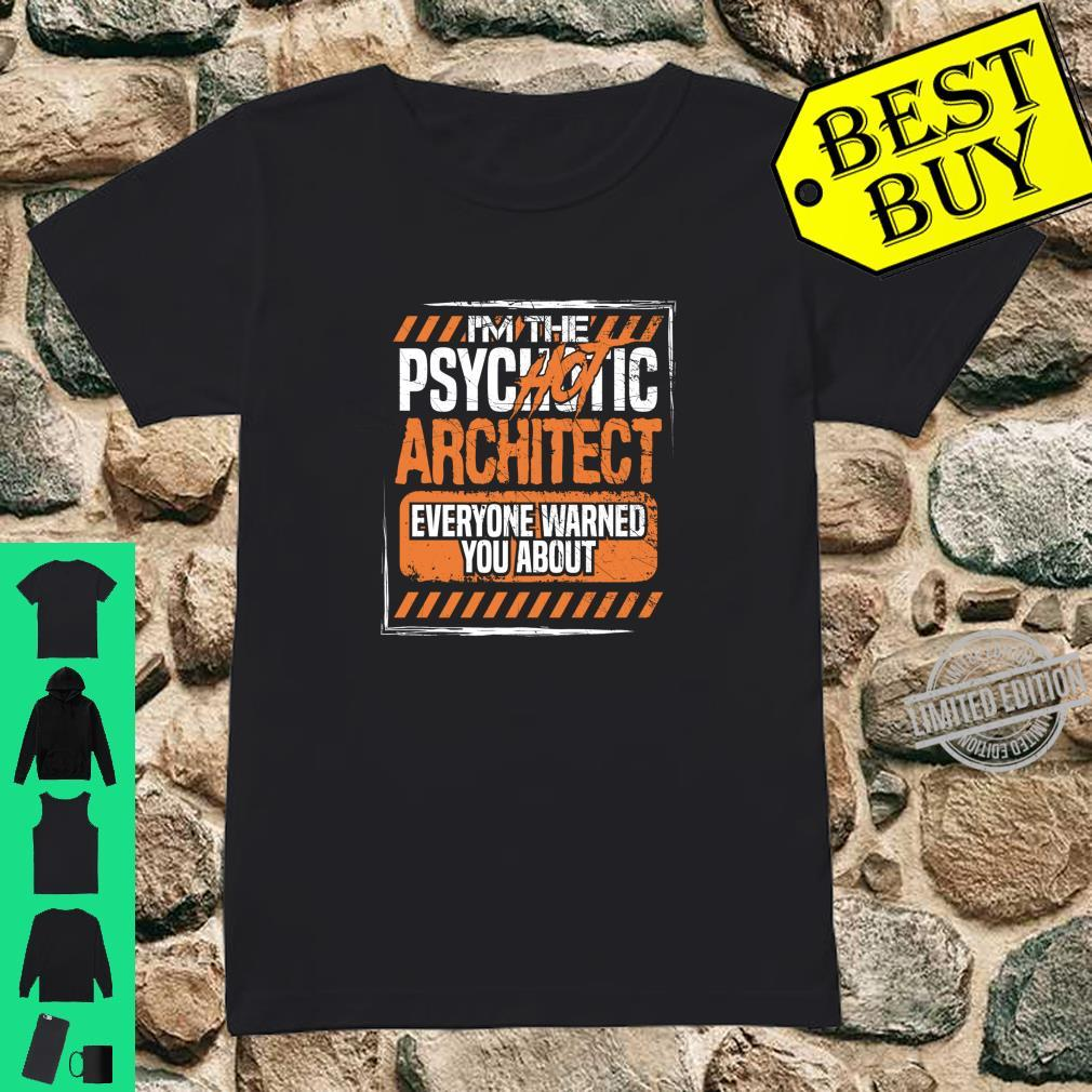 Im the Psychotic Hot Architect Everyone Warned About Shirt Shirt ladies tee