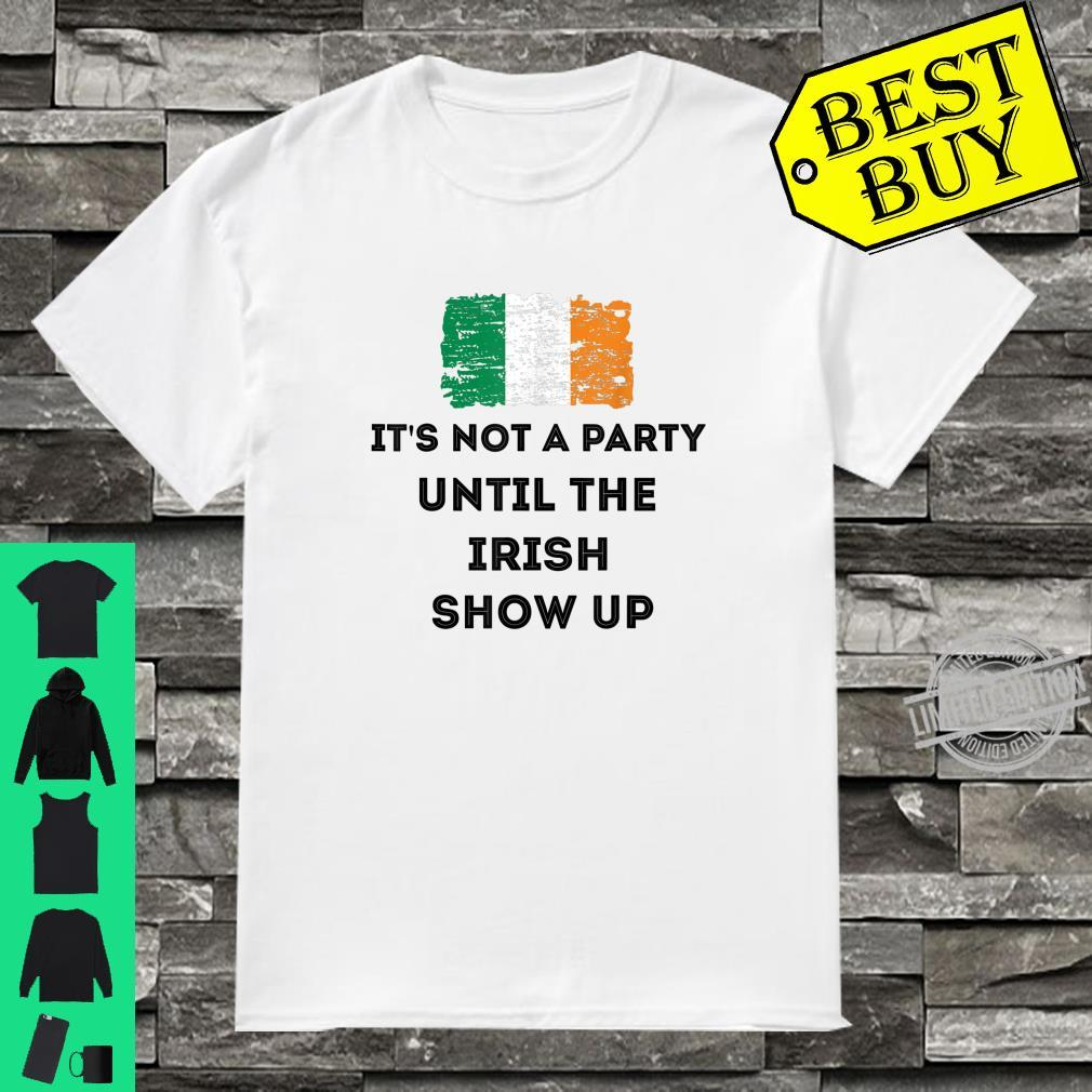 It's Not A Party Until The Irish Show Up St. Patrick's Day Shirt