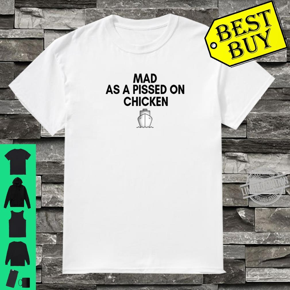 Mad As A Pissed On Chicken Yacht Captain Mood Shirt