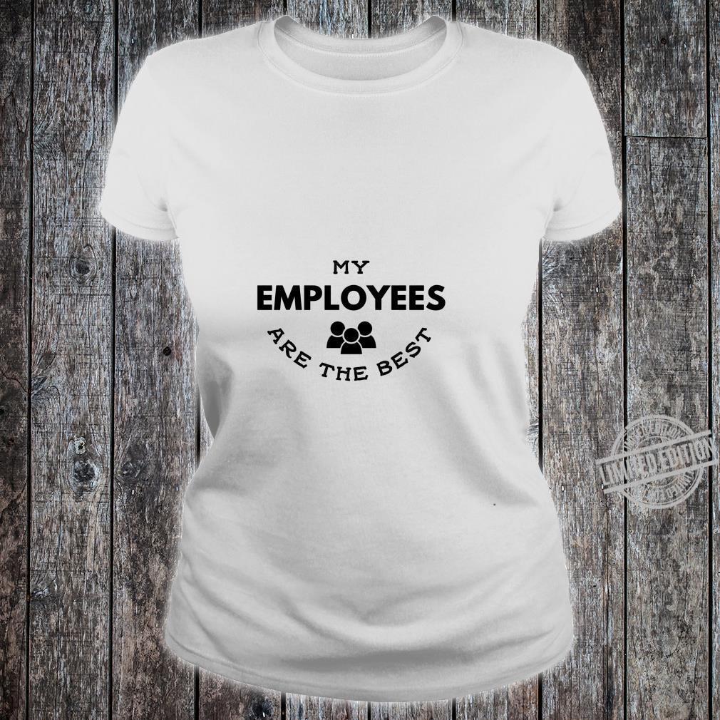 Meine Mitarbeiter sind der beste Boss's Day Arbeitgeber Shirt ladies tee