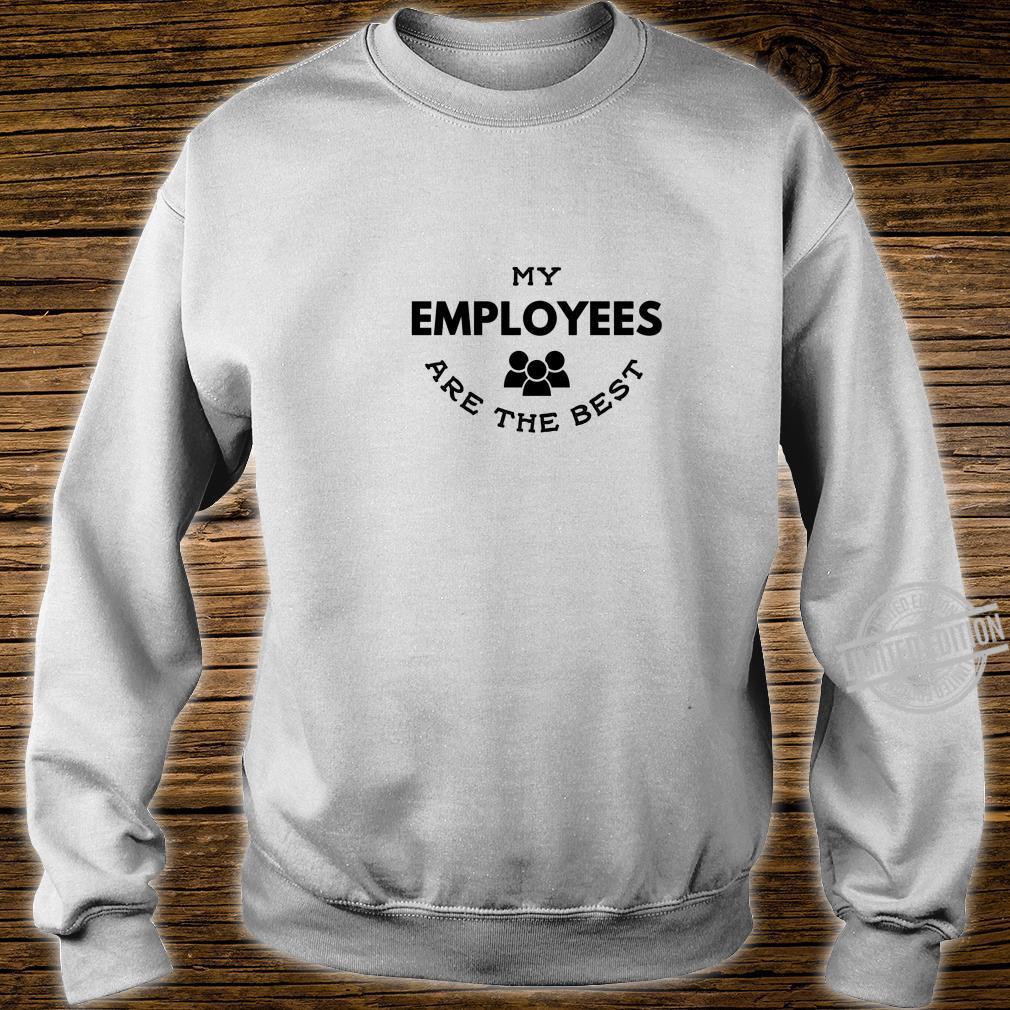Meine Mitarbeiter sind der beste Boss's Day Arbeitgeber Shirt sweater