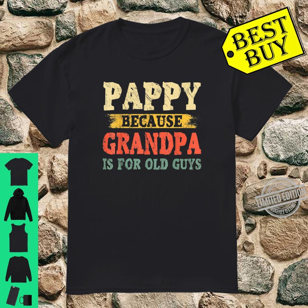 Mens Pappy Because Grandpa Is For Old Guys Fathers Day Shirt