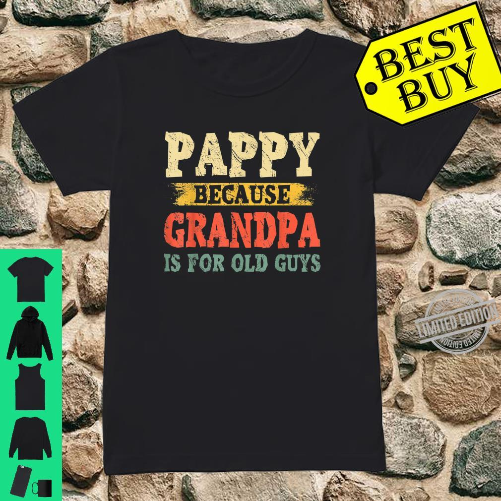 Mens Pappy Because Grandpa Is For Old Guys Fathers Day Shirt ladies tee