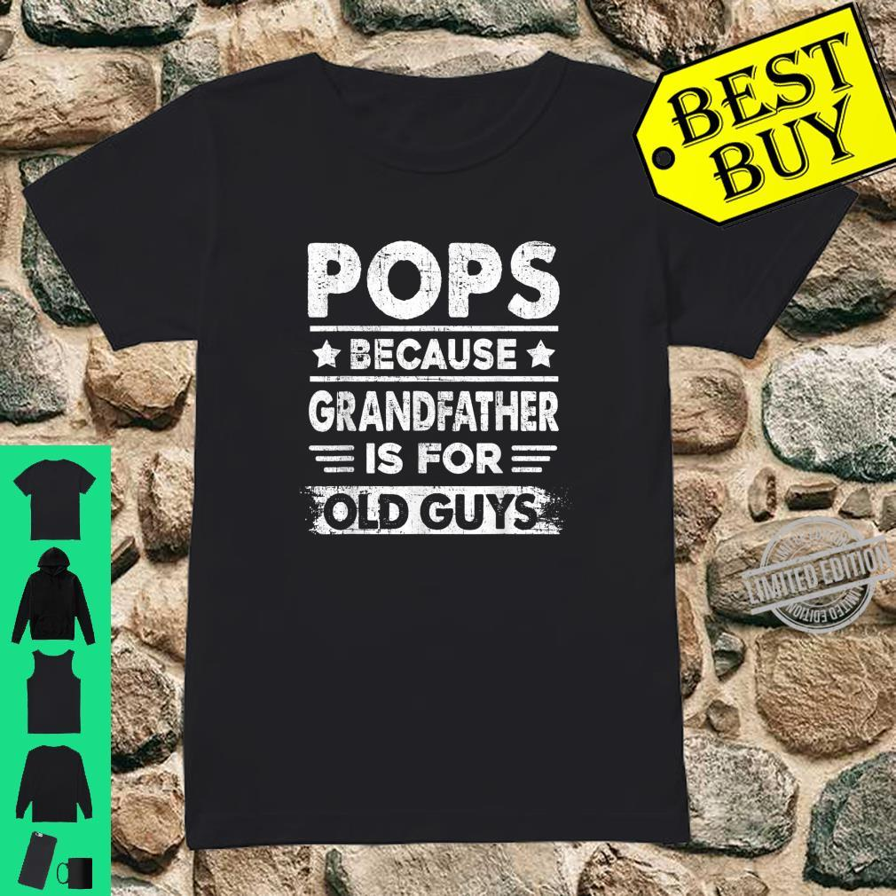 Mens Pops Because Grandfather Is For Old Guys Fathers Day Shirt Shirt ladies tee