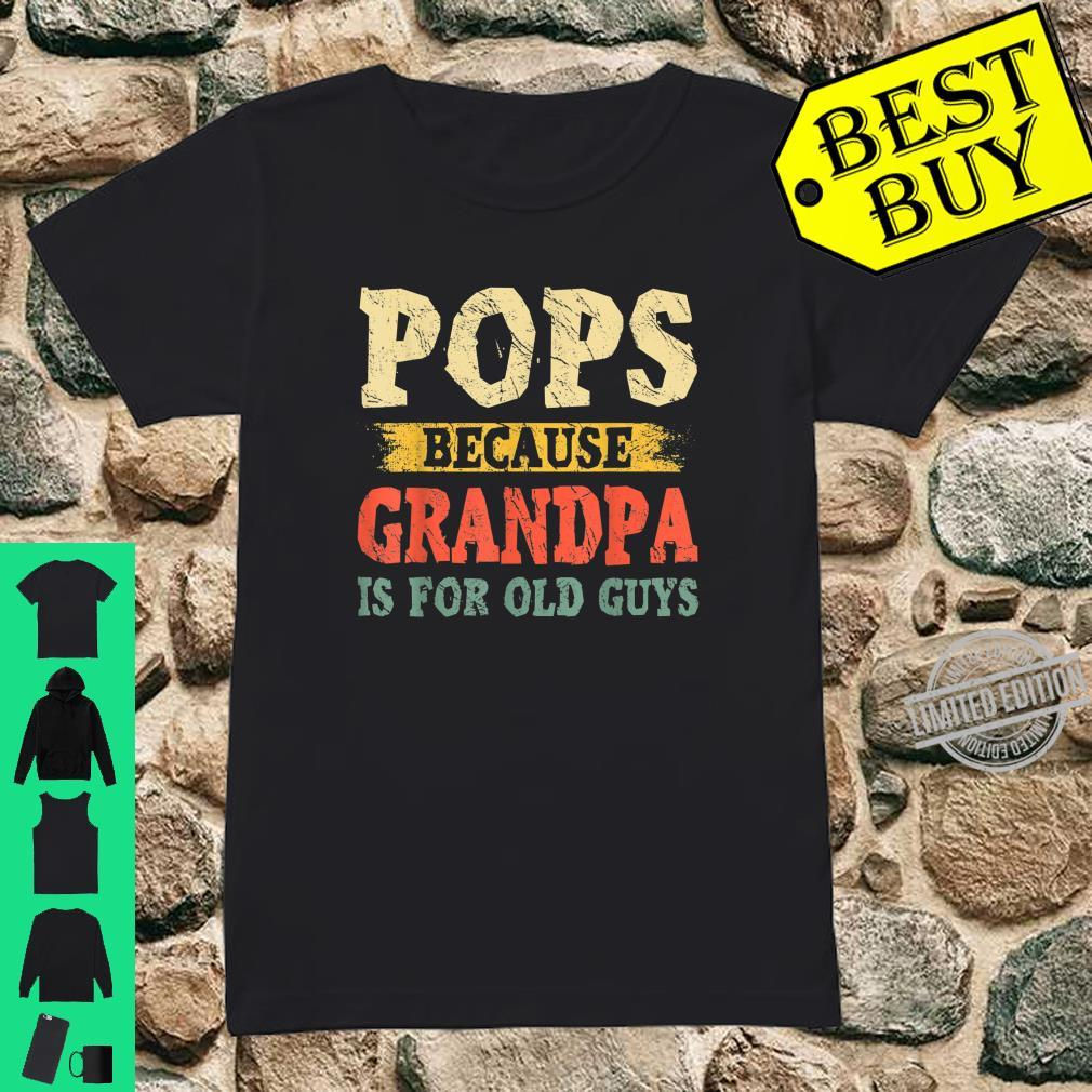 Mens Pops Because Grandpa Is For Old Guys Fathers Day Shirt ladies tee
