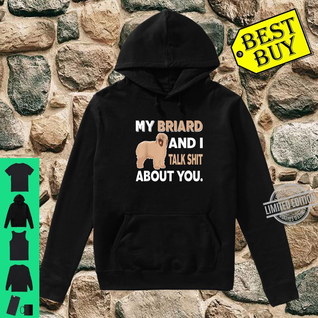 My Briard And I Talk About You Shirt hoodie