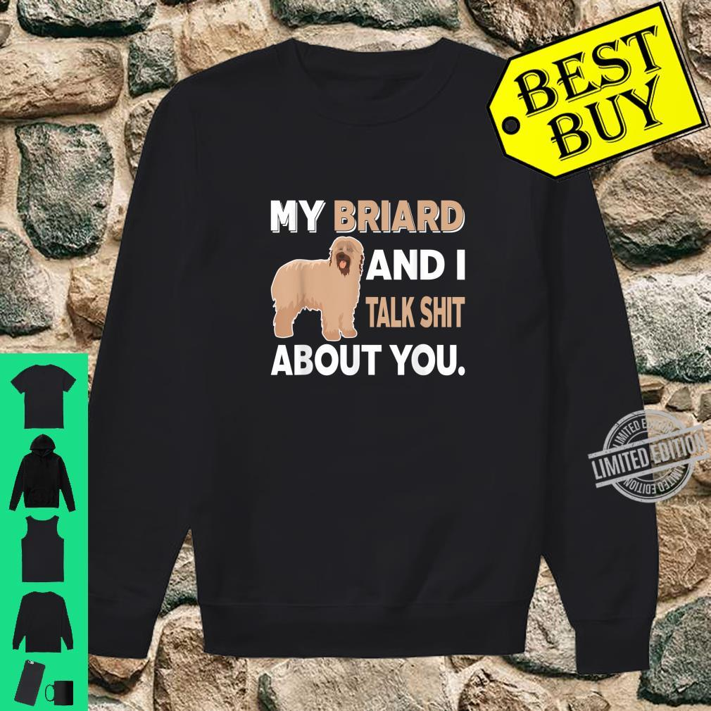 My Briard And I Talk About You Shirt sweater