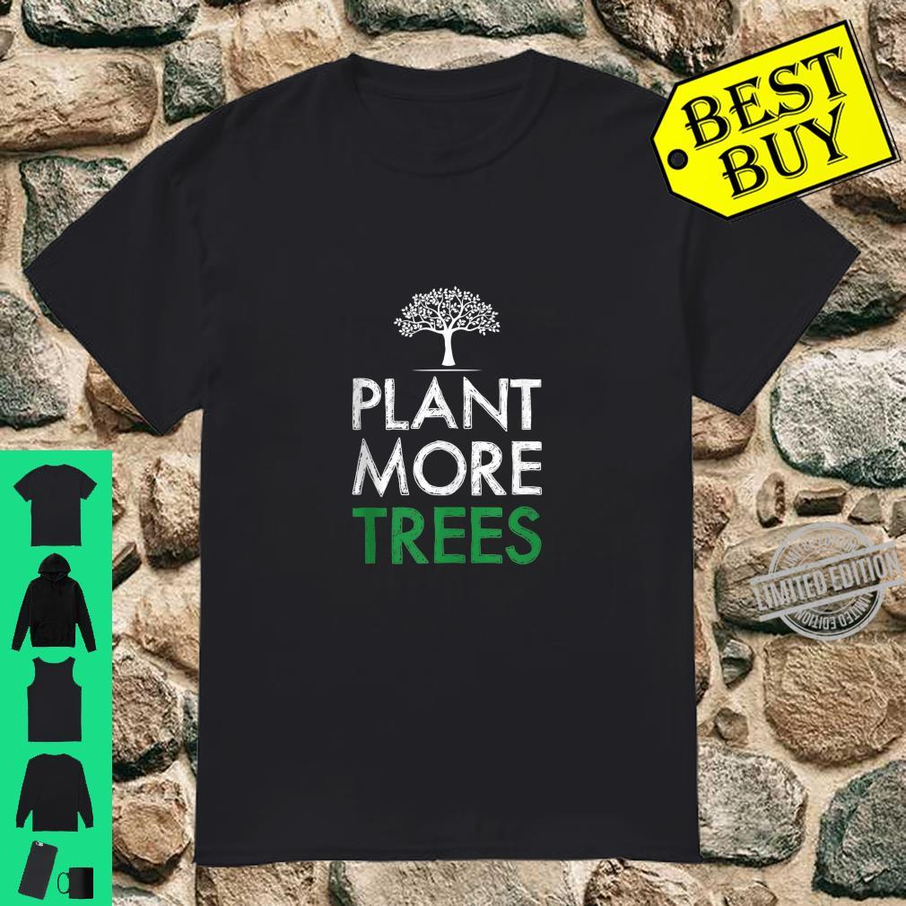 Plant More Trees Save The Planet Ecology Shirt