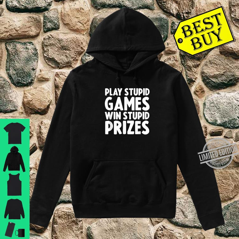 Play Stupid Games Win Stupid Prizes Shirt hoodie