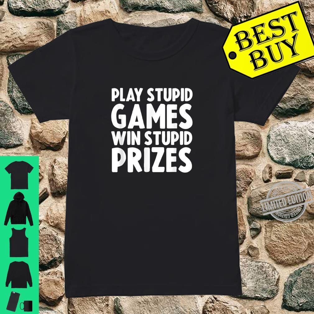 Play Stupid Games Win Stupid Prizes Shirt ladies tee