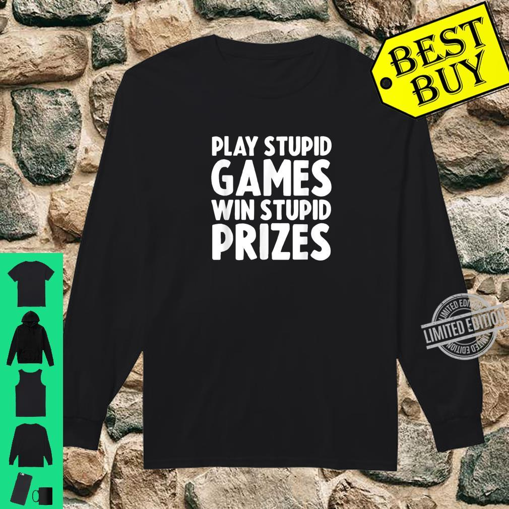 Play Stupid Games Win Stupid Prizes Shirt long sleeved