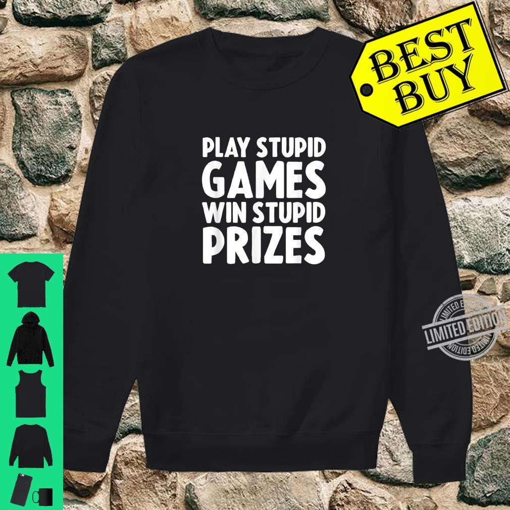 Play Stupid Games Win Stupid Prizes Shirt sweater