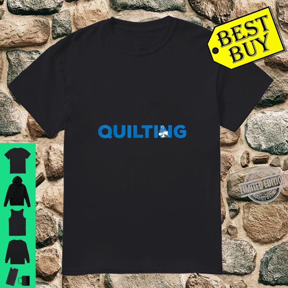 Quilting Hobby and Sport Idea Shirt